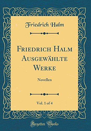Friedrich Halm Ausgewählte Werke, Vol. 1 of 4: Novellen (Classic Reprint)