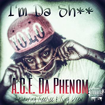 I'm Da Sh** (feat. KeeKee & King Drew)