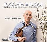 Toccata Y Fuga: Música Para Violín Solo / Enrico Onofri