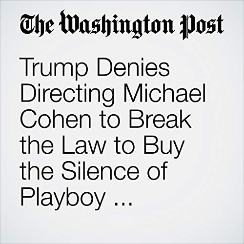 Trump Denies Directing Michael Cohen to Break the Law to Buy the Silence of Playboy Playmate and Porn Star audiobook cover art