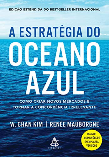 A estratégia do oceano azul: Como criar novos mercados e tornar a concorrência irrelevante por [W. Chan Kim, Renée Mauborgne, Afonso Celso da Cunha Serra]