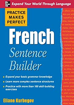 Practice Makes Perfect French Sentence Builder (Practice Makes Perfect Series) by [Eliane Kurbegov]