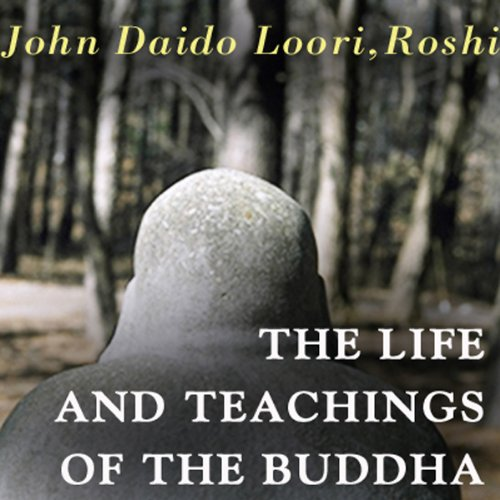 The Life and Teachings of the Buddha                   By:                                                                                                                                 John Daido Loori Roshi                               Narrated by:                                                                                                                                 John Daido Loori Roshi                      Length: 3 hrs and 7 mins     49 ratings     Overall 4.0