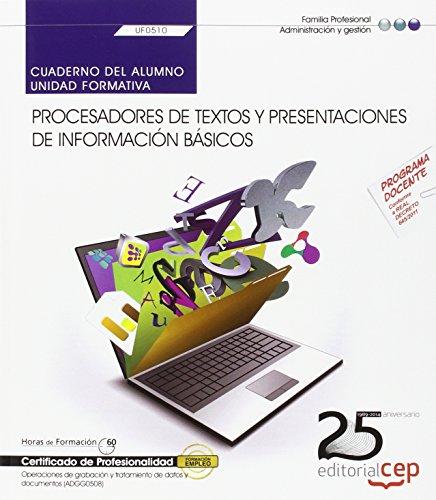 Cuaderno del alumno. Procesadores de textos y presentaciones de información básicos (UF0510). Certificados de profesionalidad. Operaciones de grabación y tratamiento de datos y documentos (ADGG0508)