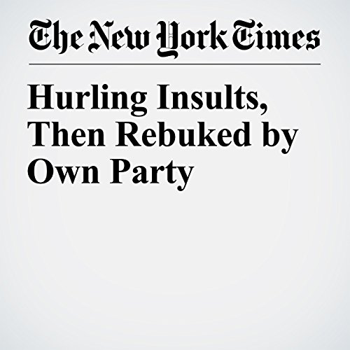 Hurling Insults, Then Rebuked by Own Party copertina