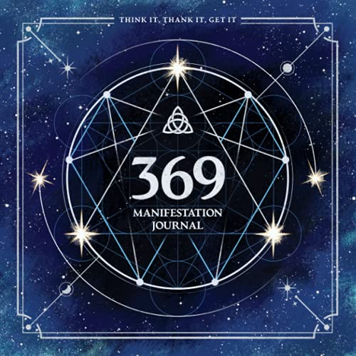 369 Manifestation Journal: Open the doors to your unlimited potential with the power of The Key to t