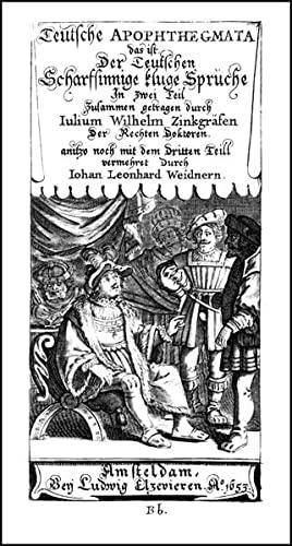 Teutsche Apophthegmata: das ist Der Teutschen Scharfsinnige kluge Sprüche. 3 Teile in 2 Bänden.