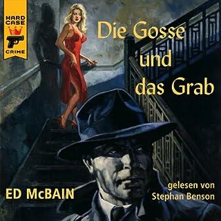Die Gosse und das Grab                   Autor:                                                                                                                                 Ed McBain                               Sprecher:                                                                                                                                 Stephan Benson                      Spieldauer: 5 Std. und 30 Min.     27 Bewertungen     Gesamt 3,9