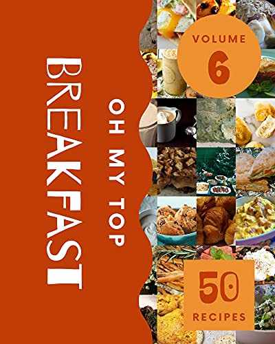 Oh My Top 50 Breakfast Recipes Volume 6: Enjoy Everyday With Breakfast Cookbook! (English Edition)