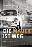Die Mauer ist weg: Ein Lesebuch (edition chrismon) - Wolfgang Huber
