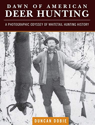 Compare Textbook Prices for Dawn of American Deer Hunting: A Photographic Odyssey of Whitetail Hunting History First Edition Edition ISBN 9781440245510 by Dobie, Duncan