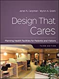 Design That Cares: Planning Health Facilities for Patients and Visitors (J-B AHA Press S) - Janet R. Carpman
