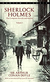 Sherlock Holmes: The Complete Novels and Stories Volume I (Sherlock Holmes The Complete Novels and Stories Book 1) by [Arthur Conan Doyle]