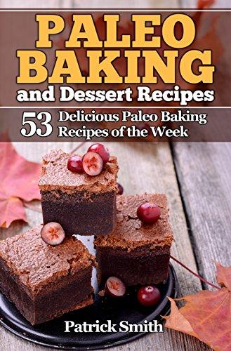 Paleo Baking and Dessert Recipes: 53 Delicious Paleo Baking Recipes of the Week (Paleo Diet, Gluten Free, Crockpot Recipes, Paleo Recipes, Paleo, Crock Pot, Grain Free Book 2)