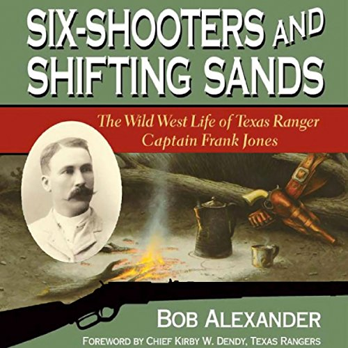 Six-Shooters and Shifting Sands: The Wild West Life of Texas Ranger Captain Frank Jones audiobook cover art