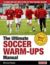 The Ultimate Soccer Warm-Ups Manual: 126 Quick and Easy Ways to Kick-off Your Coaching Sessions 2015 by Michael Beale (2015-11-02)