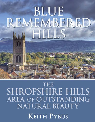 Blue Remembered Hills: the Shropshire Hills Area of Outstanding Natural Beauty
