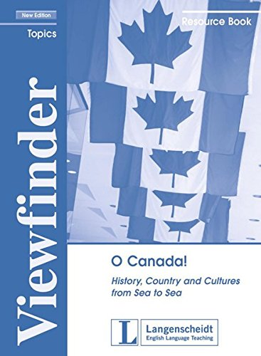 O Canada!: History, Country and Cultures from Sea to Sea. Lehrerhandreichung (Viewfinder Topics - New Edition)