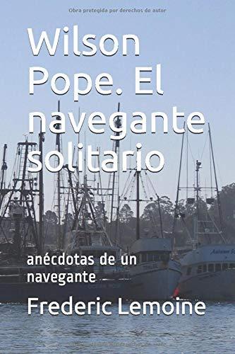 Wilson Pope. El navegante solitario: anécdotas de un navegante (Aventuras de Wilson Pope)