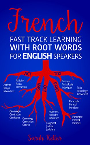 French Fast Track Learning With Root Words For English Speakers Boost Your French Vocabulary With Latin And Greek Roots Learn One Root And You Ll Learn Many Words In French Kindle Edition