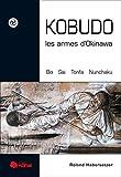 Kobudo, les armes d'Okinawa: Bo, sai, Nunchaku, Tonfa (Kohai)