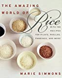 The Amazing World of Rice: with 150 Recipes for Pilafs, Paellas,...