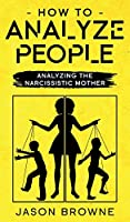 How To Analyze People: Analyzing The Narcissistic Mother