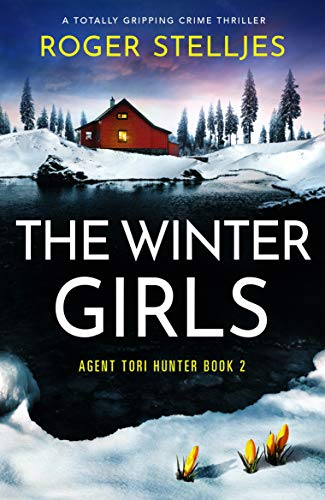 The Winter Girls: A totally gripping crime thriller (Agent Tori Hunter Book 2) by [Roger Stelljes]