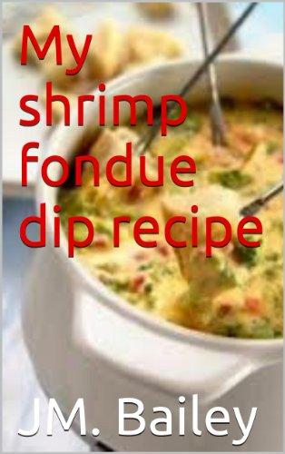 My shrimp fondue dip recipe (English Edition)