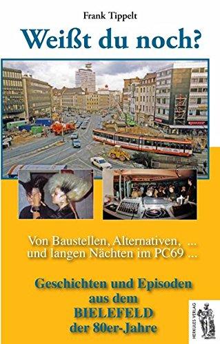 Bielefeld - Weißt du noch? Von Baustellen, Alternativen und langen Nächten im PC69: Geschichten und Episoden aus dem Bielefeld der 80er-Jahre