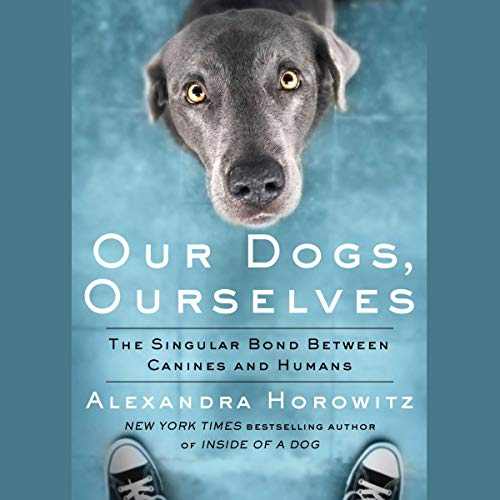 Our Dogs, Ourselves audiobook cover art