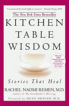 [Rachel Naomi Remen]のKitchen Table Wisdom: Stories that Heal, 10th Anniversary Edition (English Edition)