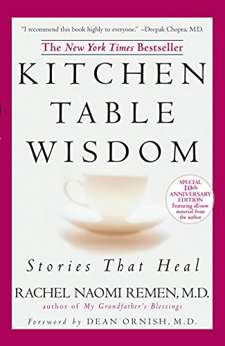 Kitchen Table Wisdom Stories That Heal 10th Anniversary Edition Kindle Edition By Remen Rachel Naomi Religion Spirituality Kindle Ebooks Amazon Com