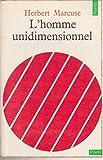 L'homme unidimensionnel - Essai sur l'idéologie de la société industrielle avancée