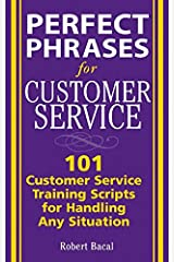 Perfect Phrases for Customer Service: Hundreds of Tools, Techniques, and Scripts for Handling Any Situation (Perfect Phrases Series) Kindle Edition