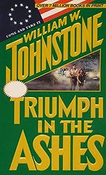 Triumph in the Ashes by [William W. Johnstone]