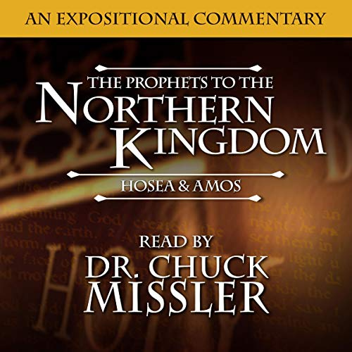 Prophets to the Northern Kingdom: Hosea & Amos Audiobook By Chuck Missler cover art