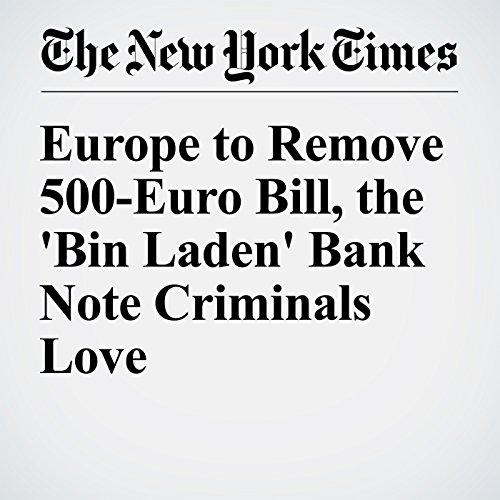 Europe to Remove 500-Euro Bill, the 'Bin Laden' Bank Note Criminals Love cover art