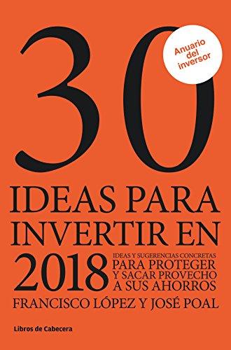 30 ideas para invertir en 2018: Ideas y sugerencias para proteger y sacar provecho a sus ahorros (Inversión) (Spanish Edition)