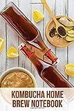 Kombucha Home Brew Notebook: Track and Improve Your Homemade Kombucha Brewing Recipe with...