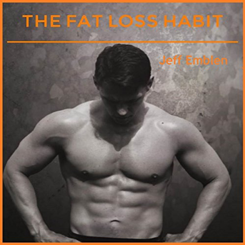 The Fat Loss Habit: Creating Routines that Make Willpower and Fat Loss Automatic audiobook cover art