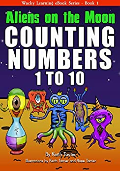 [Keith Tarrier, Rose Tarrier]のAliens On The Moon. Counting numbers 1 to 10 (Wacky Learning) (English Edition)