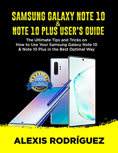 SAMSUNG GALAXY NOTE 10 & NOTE 10 PLUS USER'S GUIDE: The Ultimate Tips and Tricks on How to Use Your Samsung Galaxy Note 10 & Note 10 Plus in the Best Optimal Way (English Edition)
