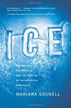 Ice: The Nature, the History, and the Uses of an Astonishing Substance