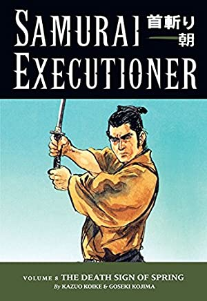 [Samurai Executioner: Death Sign of Spring Volume 8: Punished is Not the Man Himself, but the Evil That Resides in Him] (By: Kazuo Koike) [published: January, 2006]