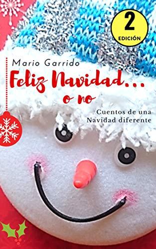 Feliz Navidad... o no. Cuentos de una Navidad diferente: Antologia navideña con una visión de las tradiciones e historias de esta celebración llena de humor negro y sátira. Historias cortas y cuentos.