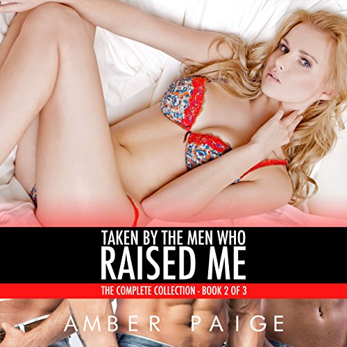 Taken by the Men Who Raised Me: The Complete Collection, Book 2 of 3 cover art