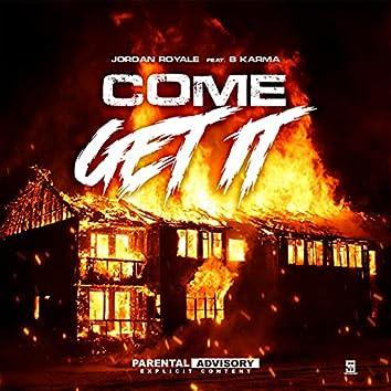 Come Get It