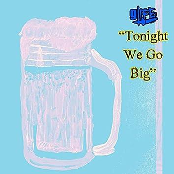 Tonight We Go Big