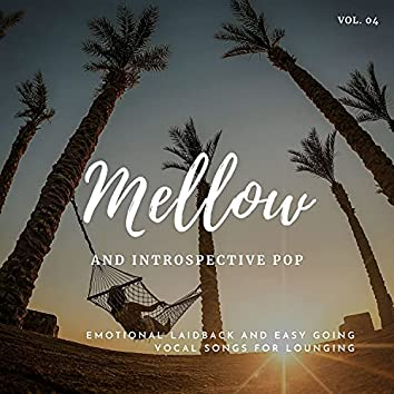 Mellow And Introspective Pop: Emotional Laidback And Easy Going Vocal Songs For Lounging, Vol.04